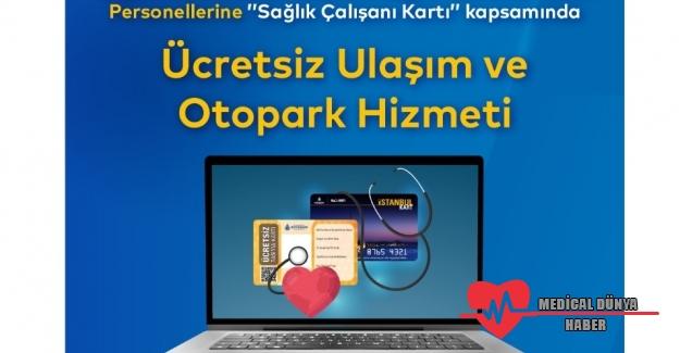Sağlık çalışanlarına ücretsiz ulaşım ve otopark için İstanbulkart